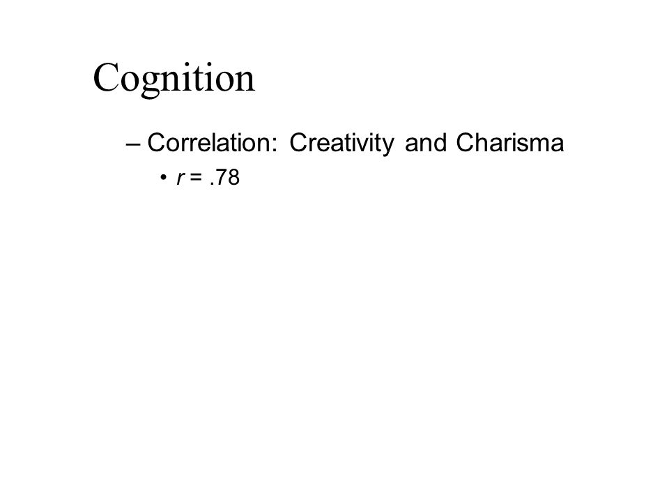 Cognition –Correlation: Creativity and Charisma r =.78