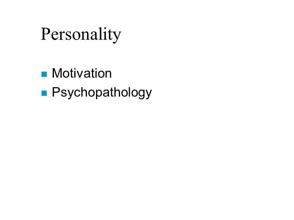Personality n Motivation n Psychopathology