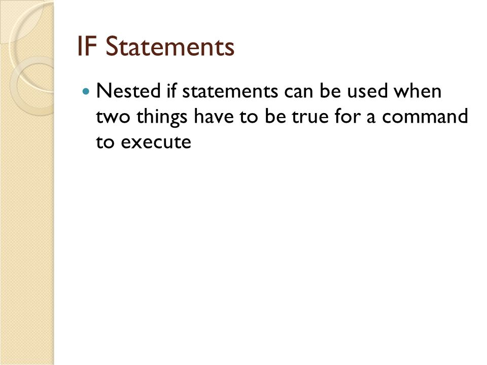 IF Statements Nested if statements can be used when two things have to be true for a command to execute