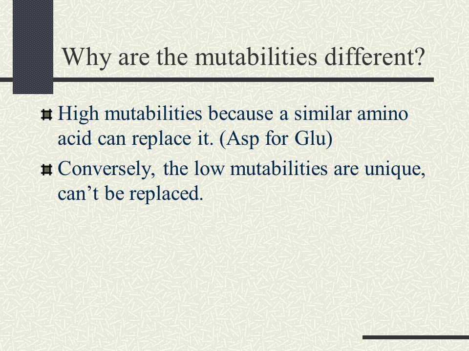 Why are the mutabilities different. High mutabilities because a similar amino acid can replace it.