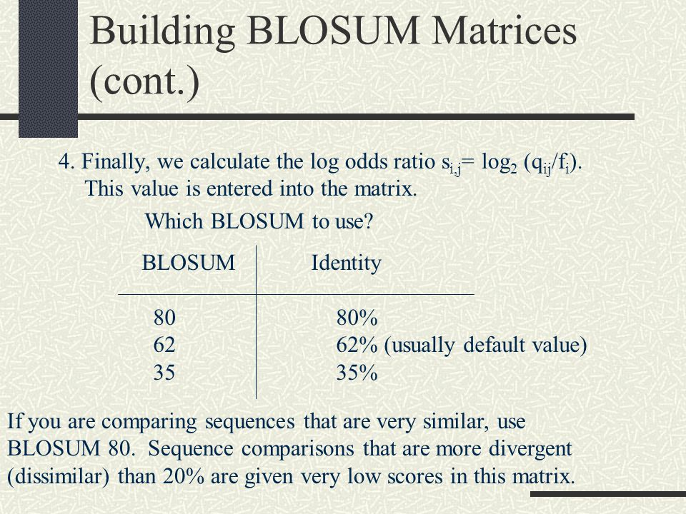 Building BLOSUM Matrices (cont.) 4.