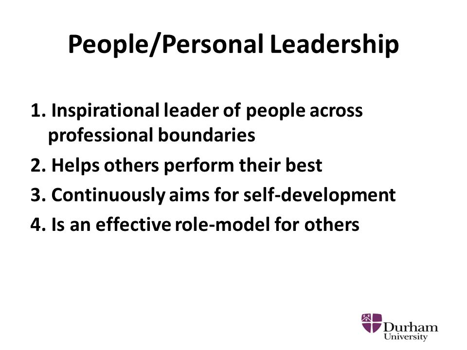 People/Personal Leadership 1. Inspirational leader of people across professional boundaries 2.