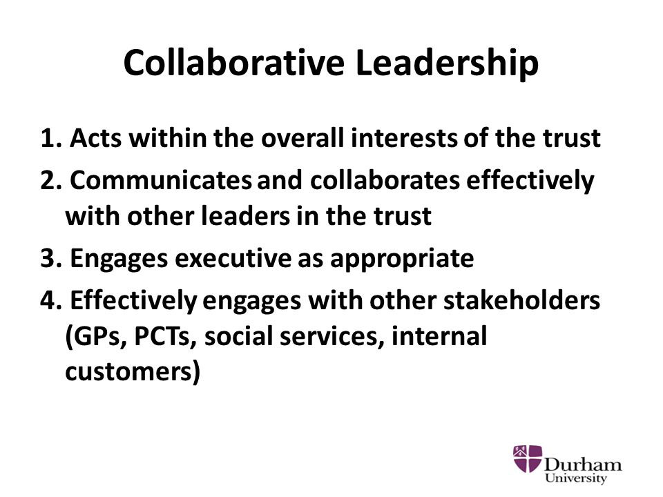 Collaborative Leadership 1. Acts within the overall interests of the trust 2.