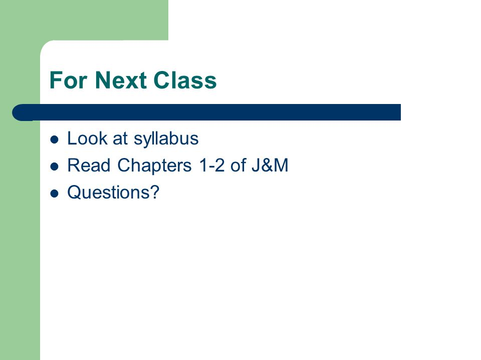 For Next Class Look at syllabus Read Chapters 1-2 of J&M Questions