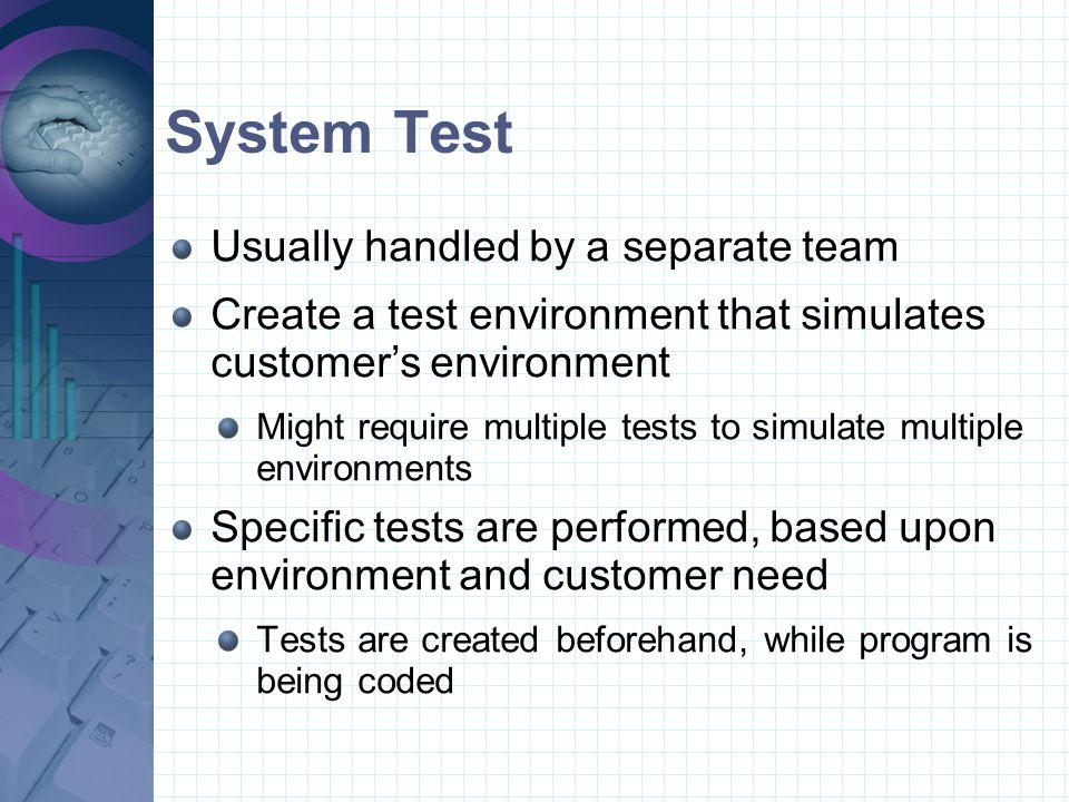 Function Test Often done by Project Leader Tests an entire path based upon different initial data values Ensures function returns expected values without failing Often tests expectable incorrect data as well to ensure program won't fail