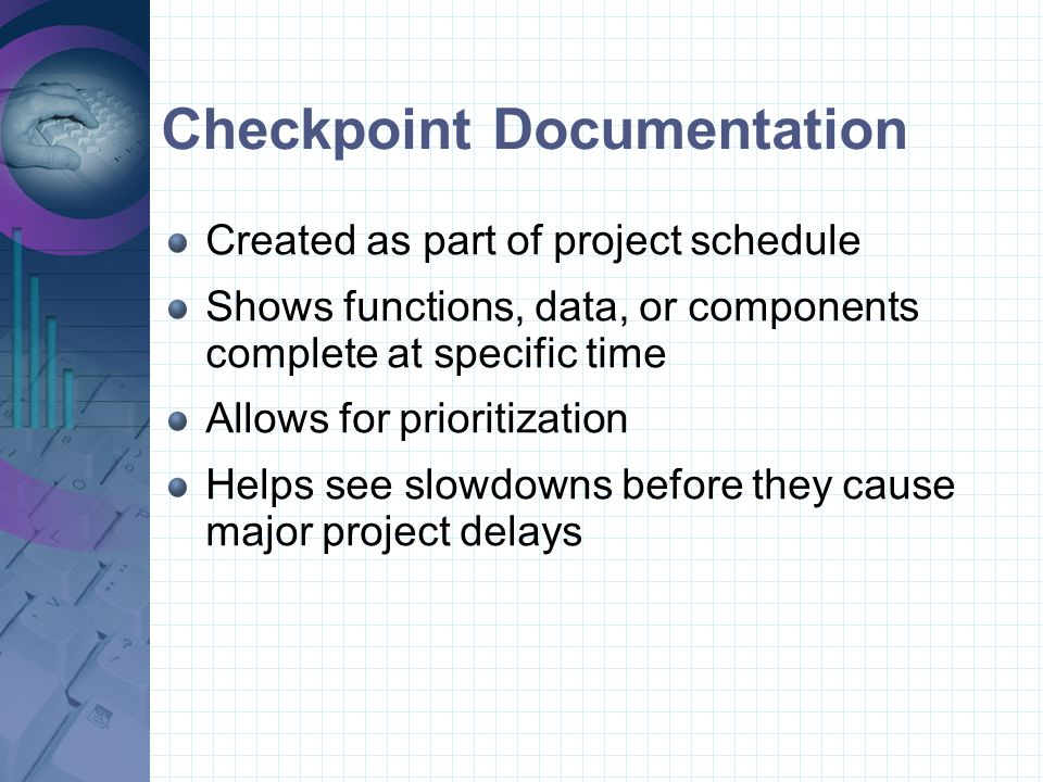 Design Documentation Used to maintain accurate overview of project Original created after Requirements Used to distribute work among team Ensures completeness Update if design changes or additions occur Living document