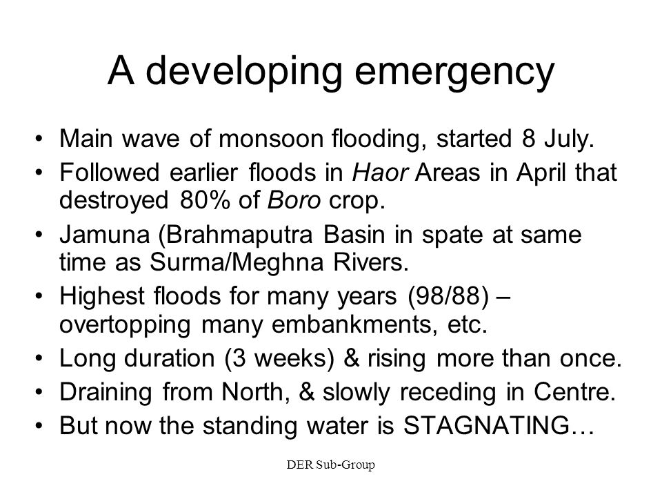 DER Sub-Group A developing emergency Main wave of monsoon flooding, started 8 July.