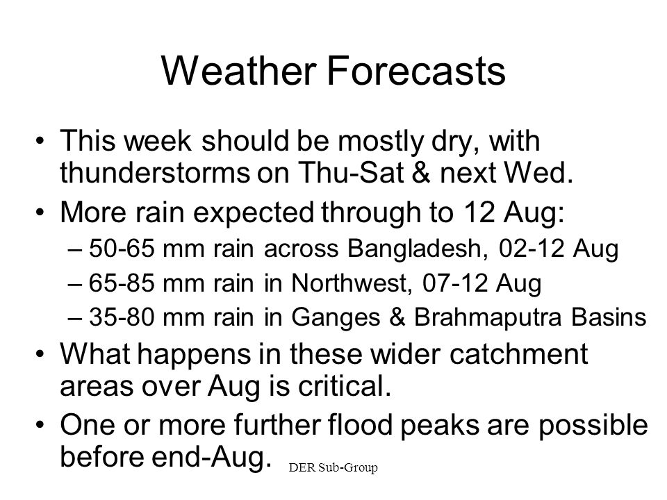 DER Sub-Group Weather Forecasts This week should be mostly dry, with thunderstorms on Thu-Sat & next Wed.