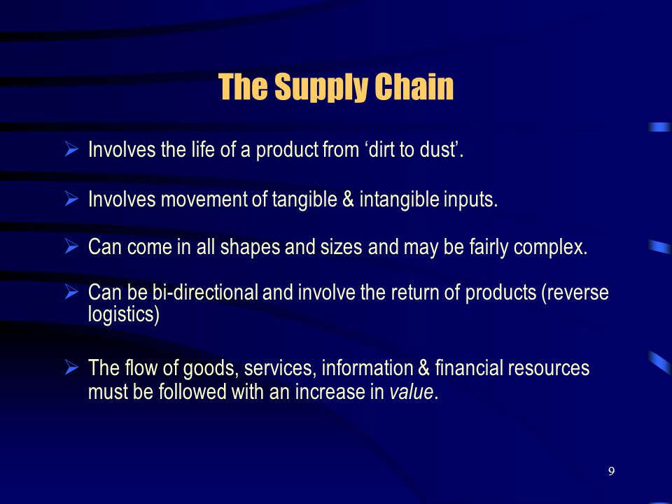 9 The Supply Chain  Involves the life of a product from 'dirt to dust'.