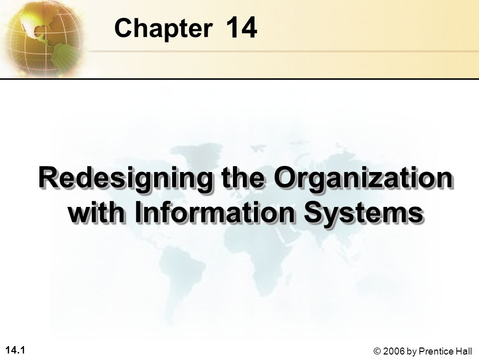 14.1 © 2006 by Prentice Hall 14 Chapter Redesigning the Organization with Information Systems
