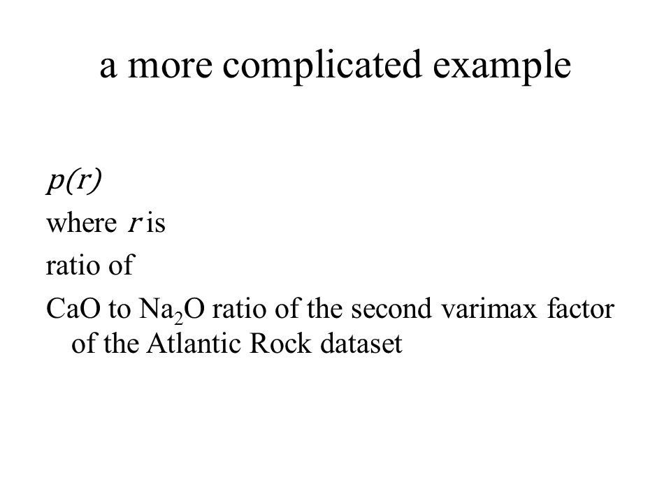 a more complicated example p(r) where r is ratio of CaO to Na 2 O ratio of the second varimax factor of the Atlantic Rock dataset