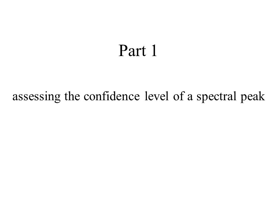 Part 1 assessing the confidence level of a spectral peak