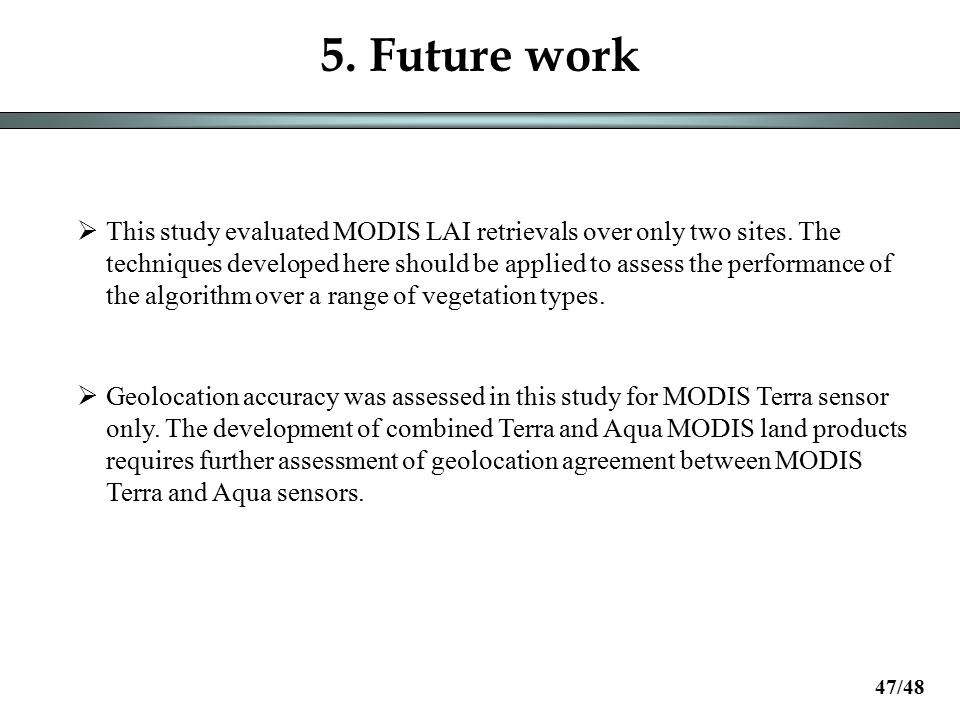 5. Future work  This study evaluated MODIS LAI retrievals over only two sites.