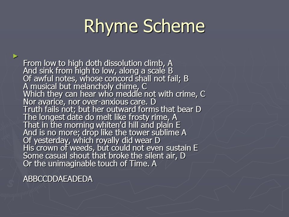 Rhyme Scheme ▻ From low to high doth dissolution climb, A And sink from high