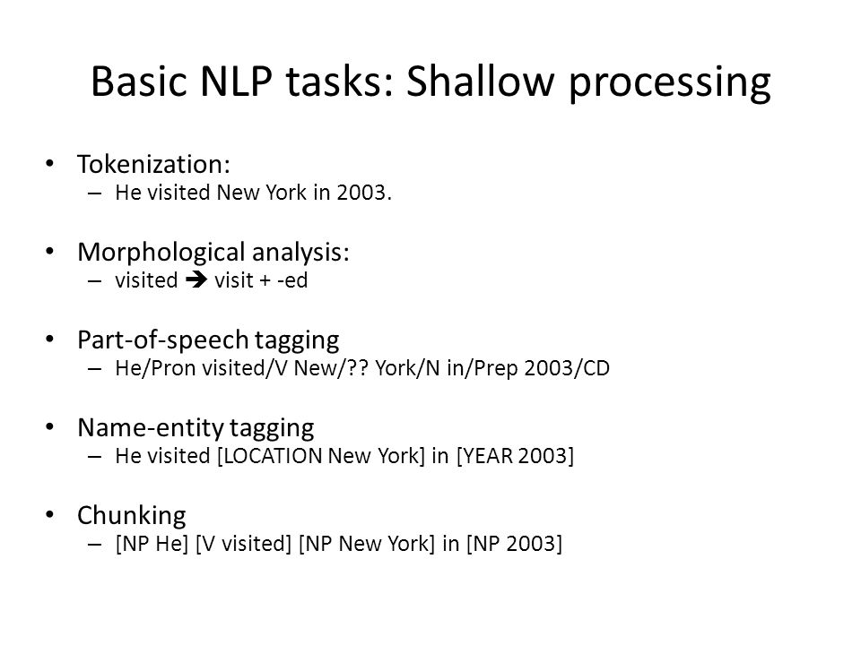 Basic NLP tasks: Shallow processing Tokenization: – He visited New York in 2003.