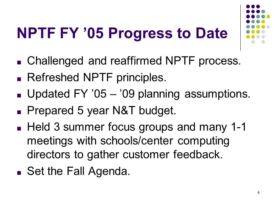 4 NPTF FY '05 Progress to Date ■ Challenged and reaffirmed NPTF process.
