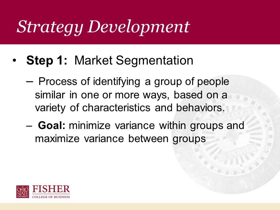 Step 1: Market Segmentation – Process of identifying a group of people similar in one or more ways, based on a variety of characteristics and behaviors.