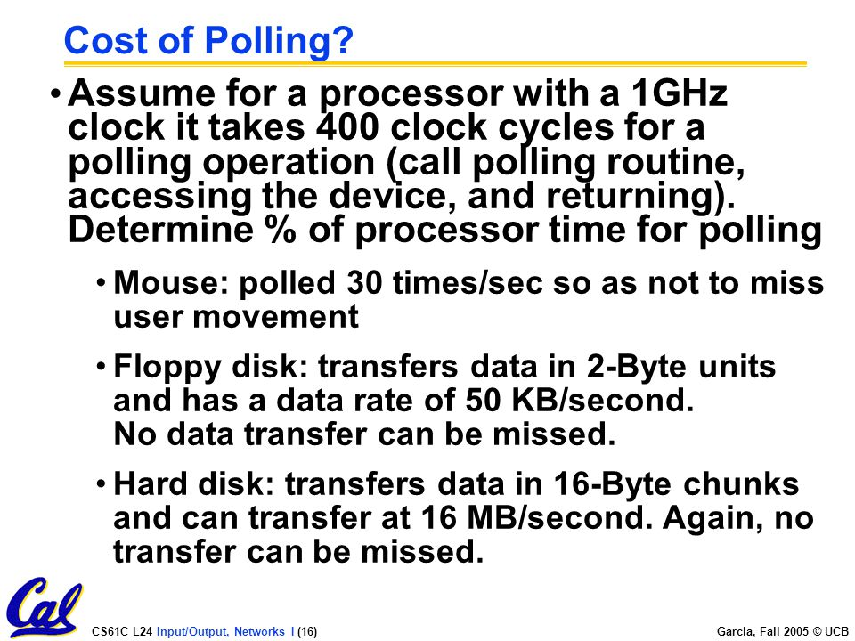 CS61C L24 Input/Output, Networks I (16) Garcia, Fall 2005 © UCB Cost of Polling.