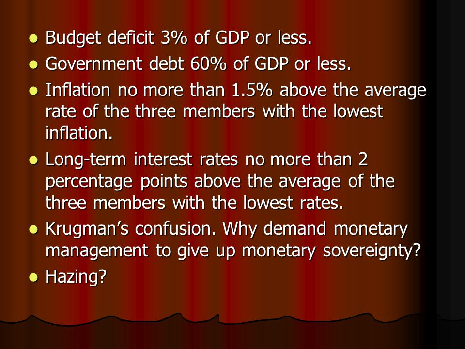 Budget deficit 3% of GDP or less. Budget deficit 3% of GDP or less.