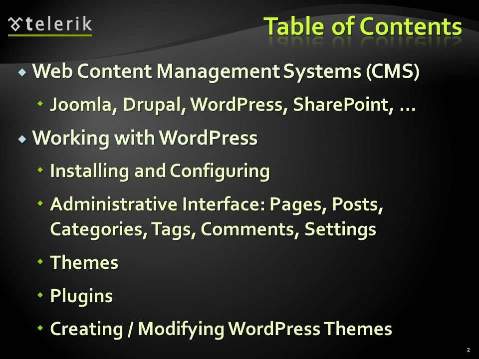  Web Content Management Systems (CMS)  Joomla, Drupal, WordPress, SharePoint, …  Working with WordPress  Installing and Configuring  Administrative Interface: Pages, Posts, Categories, Tags, Comments, Settings  Themes  Plugins  Creating / Modifying WordPress Themes 2