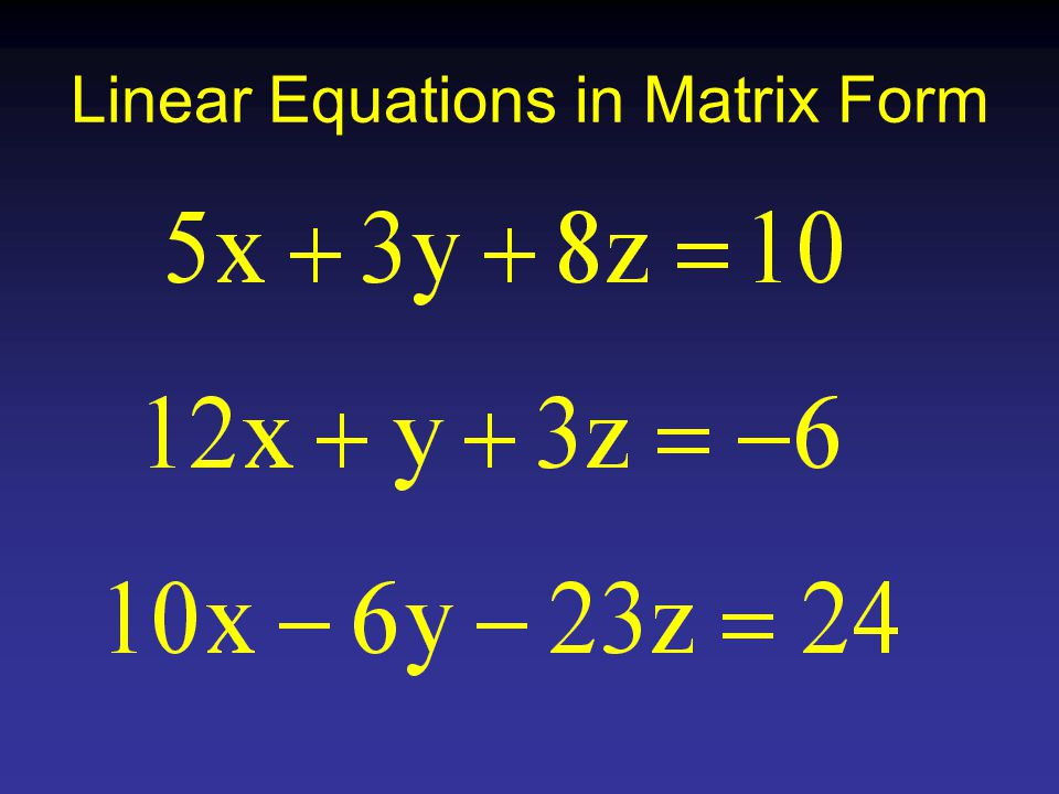 Linear Equations in Matrix Form