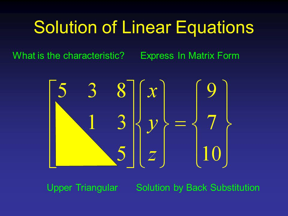 Express In Matrix Form Upper Triangular What is the characteristic Solution by Back Substitution