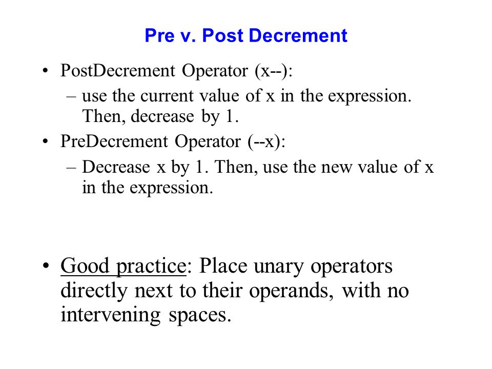 Pre v. Post Decrement PostDecrement Operator (x--): –use the current value of x in the expression.