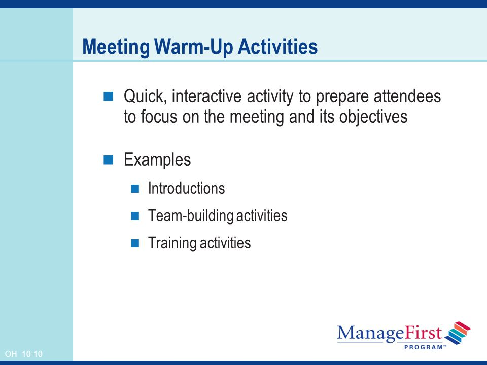 OH Meeting Warm-Up Activities Quick, interactive activity to prepare attendees to focus on the meeting and its objectives Examples Introductions Team-building activities Training activities