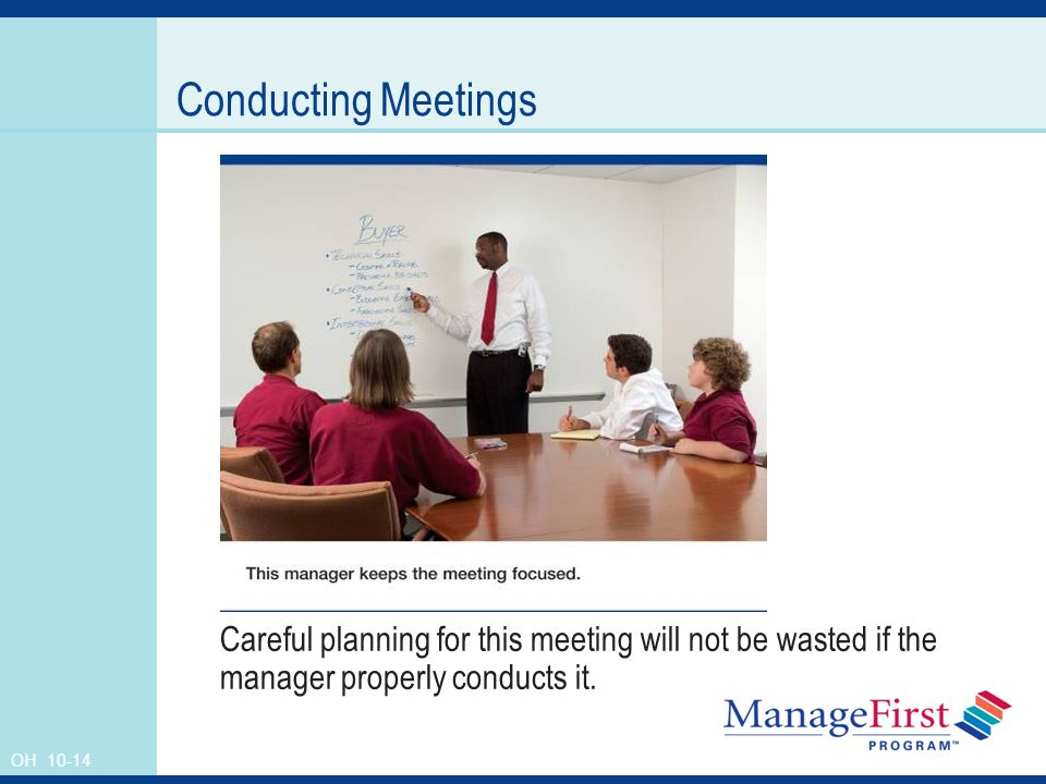 OH Conducting Meetings Careful planning for this meeting will not be wasted if the manager properly conducts it.