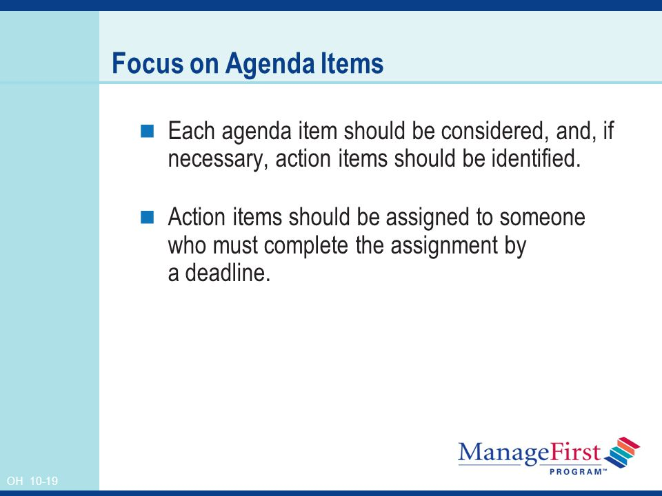 OH Focus on Agenda Items Each agenda item should be considered, and, if necessary, action items should be identified.