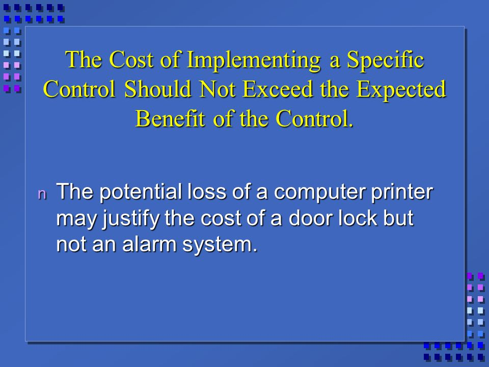 The Cost of Implementing a Specific Control Should Not Exceed the Expected Benefit of the Control.