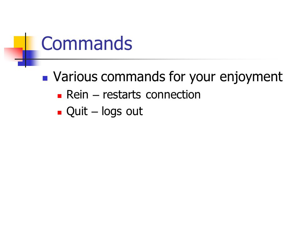Commands Various commands for your enjoyment Rein – restarts connection Quit – logs out