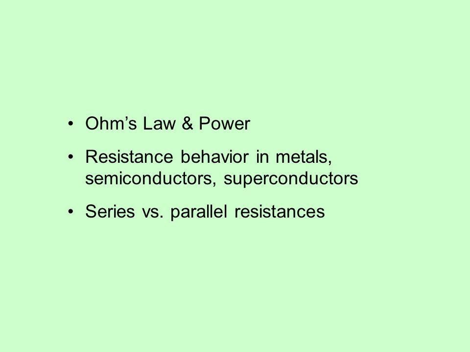 Ohm's Law & Power Resistance behavior in metals, semiconductors, superconductors Series vs.