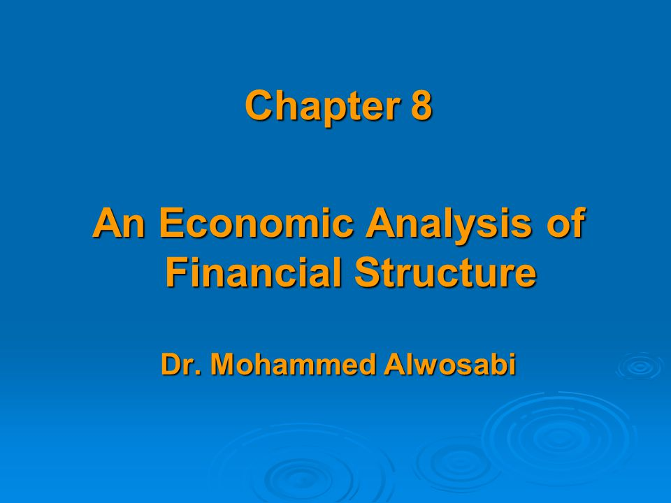 Chapter 8 An Economic Analysis of Financial Structure Dr. Mohammed Alwosabi