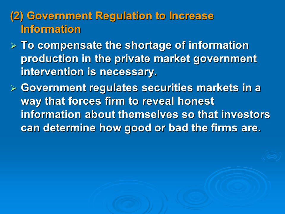 (2) Government Regulation to Increase Information  To compensate the shortage of information production in the private market government intervention is necessary.
