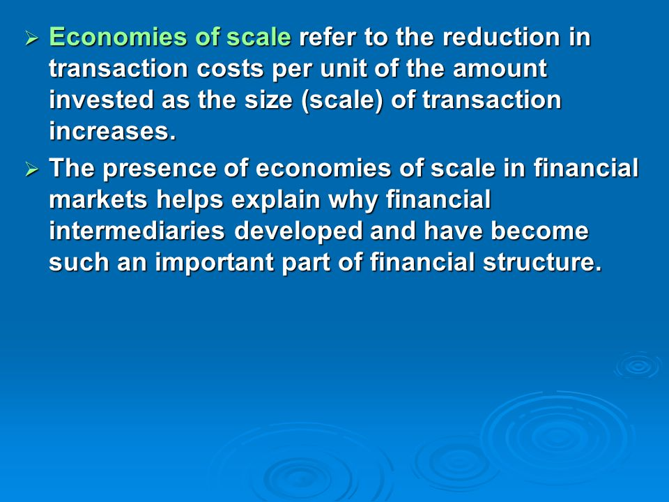  Economies of scale refer to the reduction in transaction costs per unit of the amount invested as the size (scale) of transaction increases.