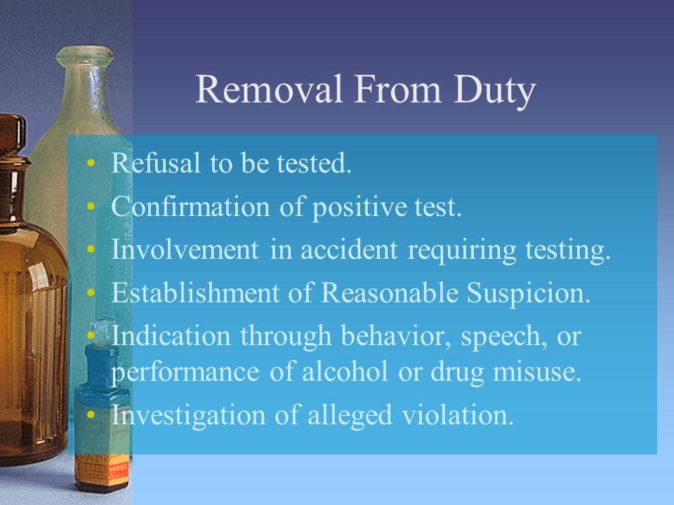 Removal From Duty Refusal to be tested. Confirmation of positive test.