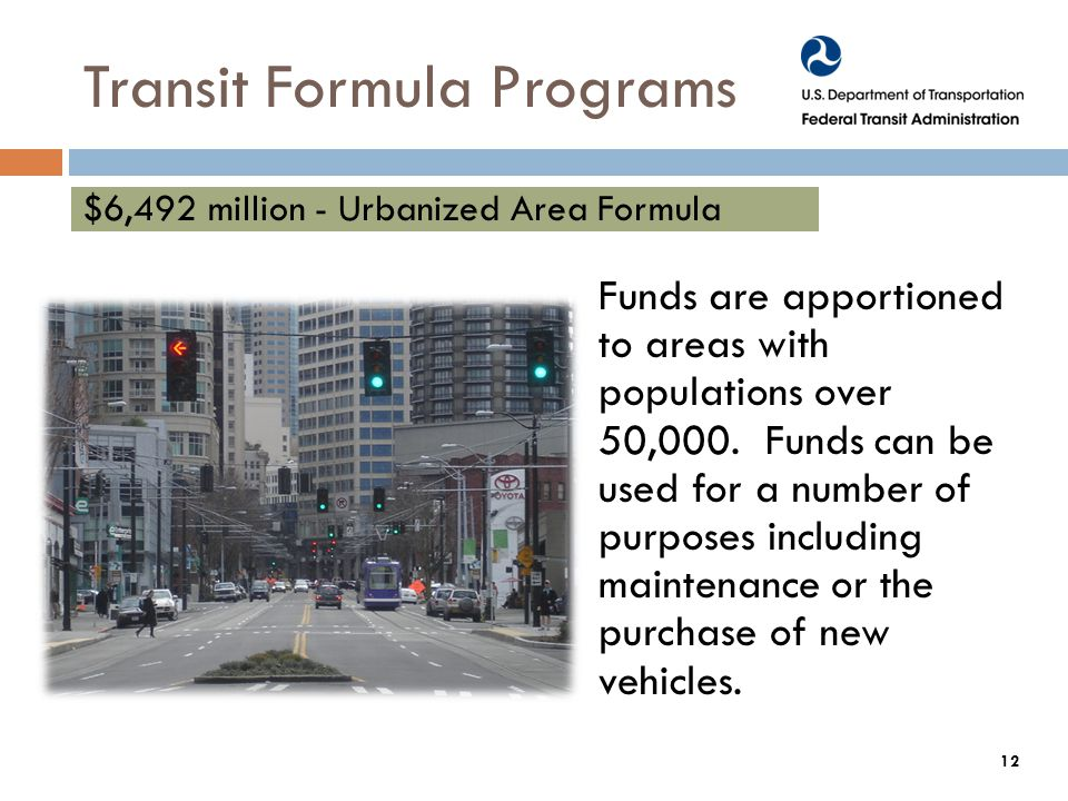 Transit Formula Programs Funds are apportioned to areas with populations over 50,000.