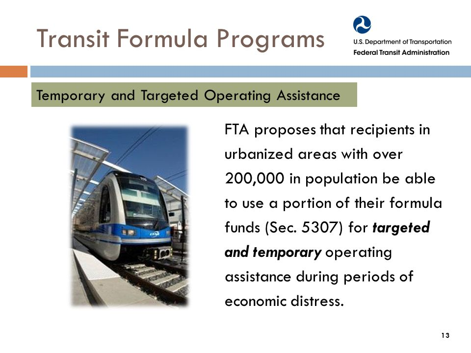 Transit Formula Programs FTA proposes that recipients in urbanized areas with over 200,000 in population be able to use a portion of their formula funds (Sec.