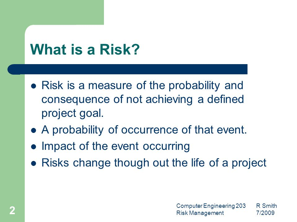Computer Engineering 203 R Smith Risk Management 7/ What is a Risk.