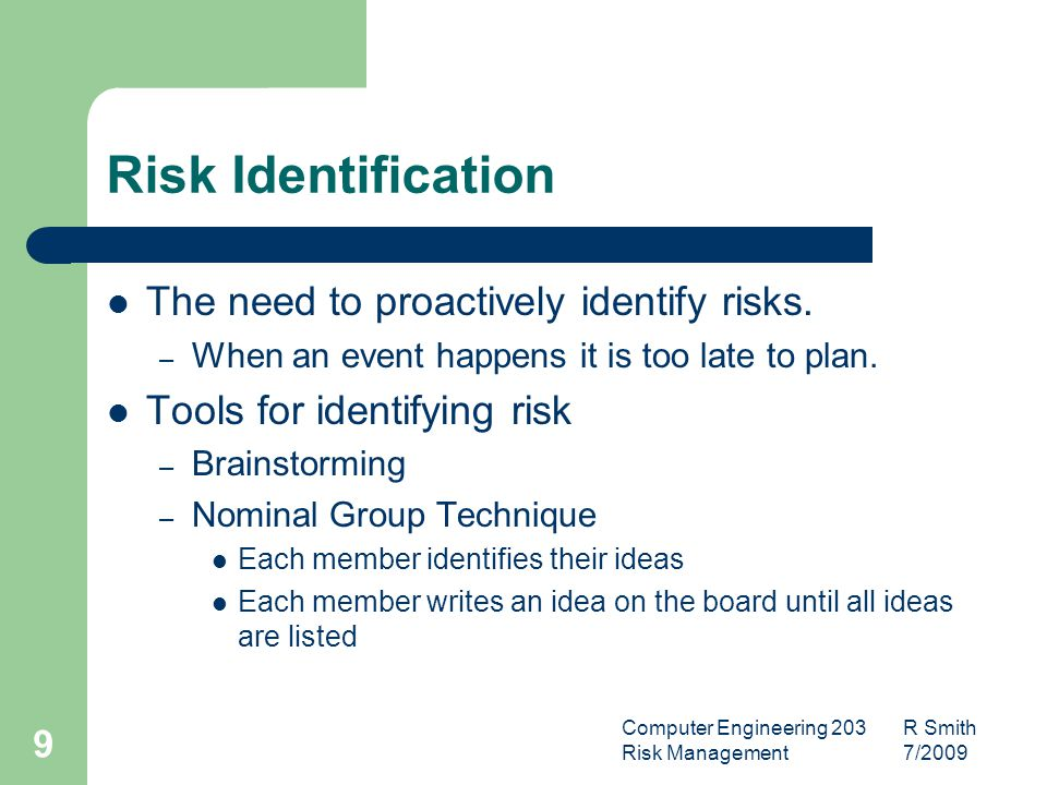 Computer Engineering 203 R Smith Risk Management 7/ Risk Identification The need to proactively identify risks.