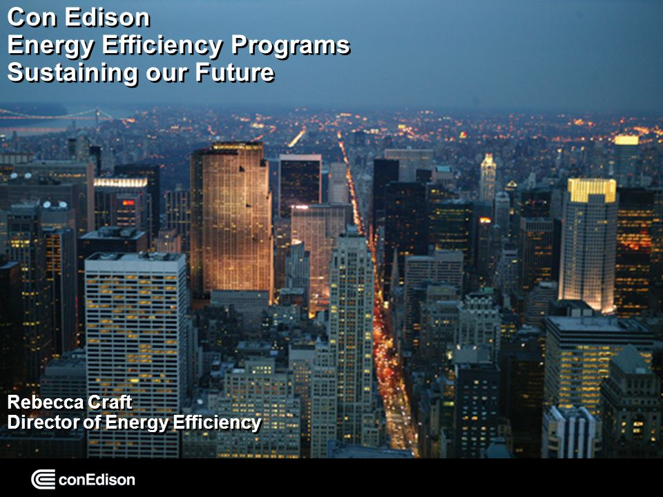 ON IT 1 Con Edison Energy Efficiency Programs Sustaining our Future Rebecca Craft Director of Energy Efficiency