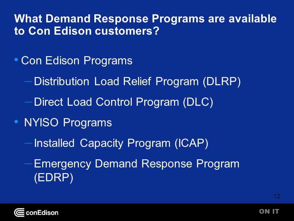 ON IT 12 What Demand Response Programs are available to Con Edison customers.