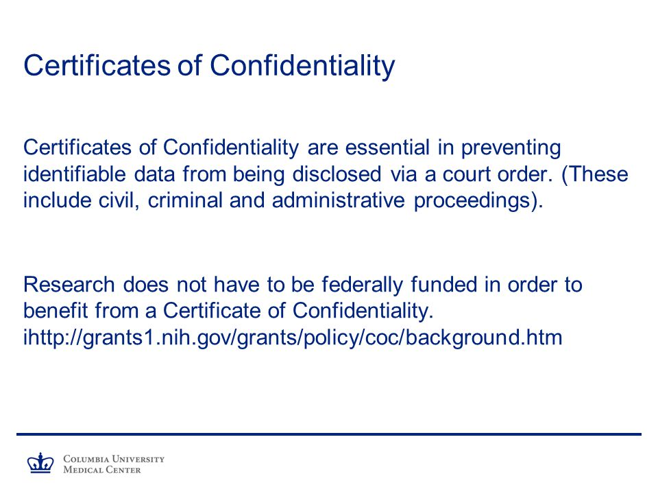 Certificates of Confidentiality Certificates of Confidentiality are essential in preventing identifiable data from being disclosed via a court order.
