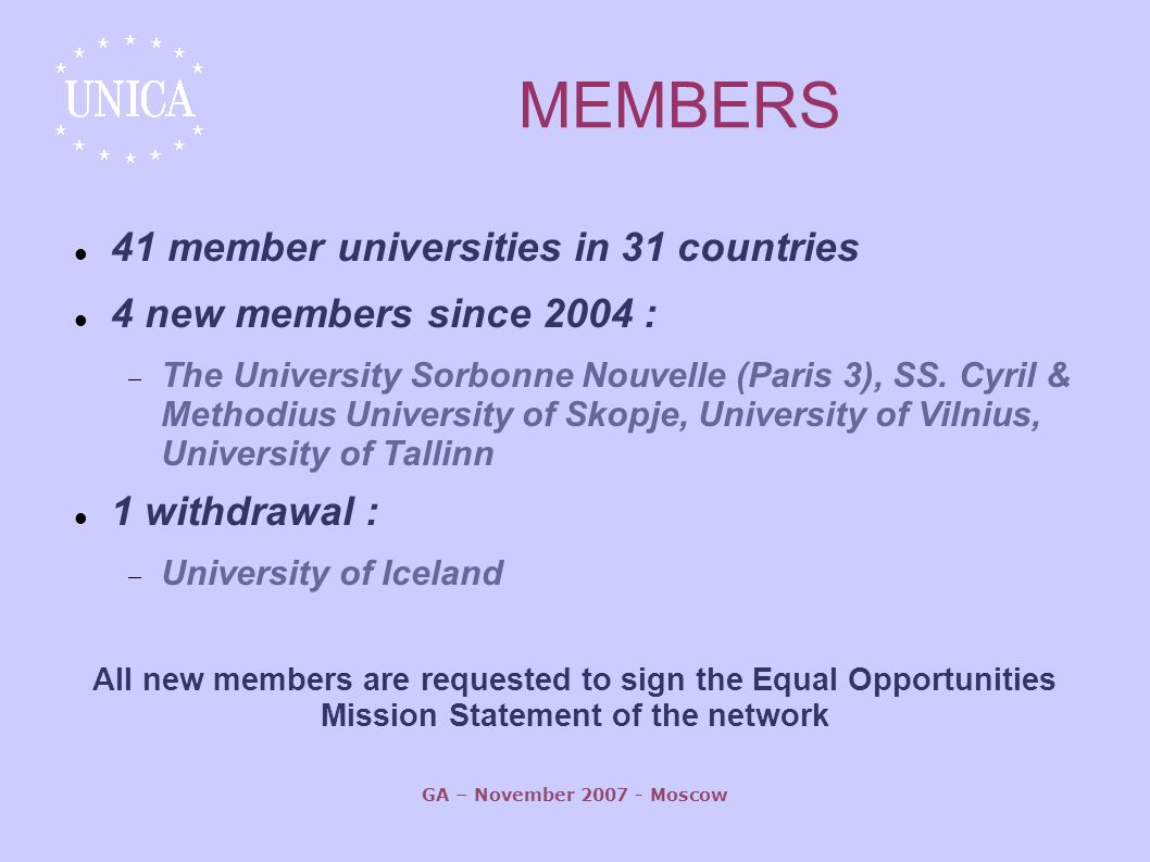 GA – November Moscow MEMBERS 41 member universities in 31 countries 4 new members since 2004 :  The University Sorbonne Nouvelle (Paris 3), SS.