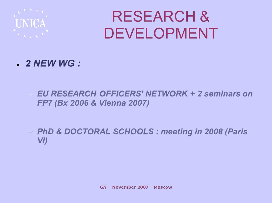 GA – November Moscow RESEARCH & DEVELOPMENT 2 NEW WG :  EU RESEARCH OFFICERS' NETWORK + 2 seminars on FP7 (Bx 2006 & Vienna 2007)  PhD & DOCTORAL SCHOOLS : meeting in 2008 (Paris VI)