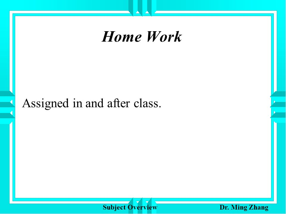 Home Work Assigned in and after class. Subject Overview Dr. Ming Zhang