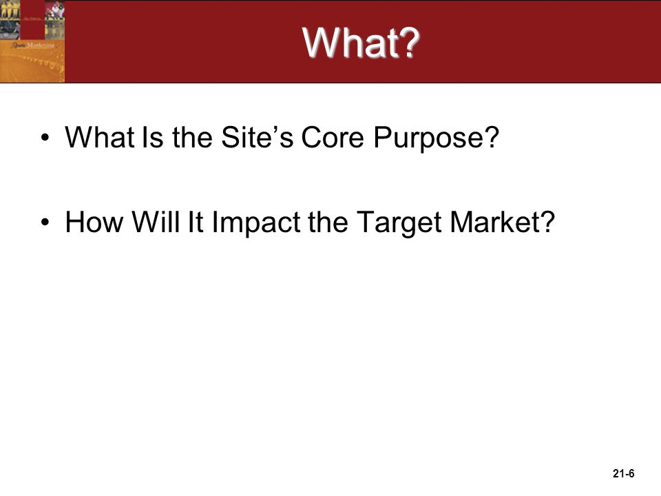21-6What What Is the Site's Core Purpose How Will It Impact the Target Market
