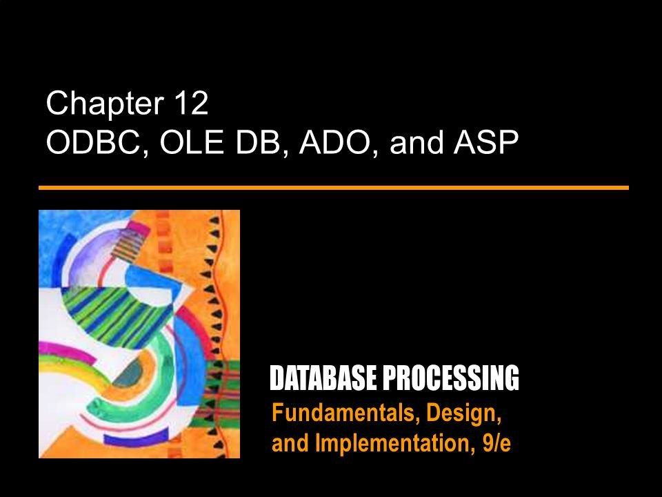 Fundamentals, Design, and Implementation, 9/e Chapter 12 ODBC, OLE DB, ADO, and ASP