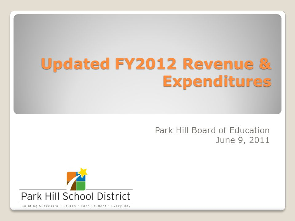 Updated FY2012 Revenue & Expenditures Park Hill Board of Education June 9, 2011